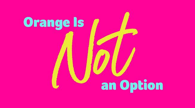 Orange Is Not An Option
